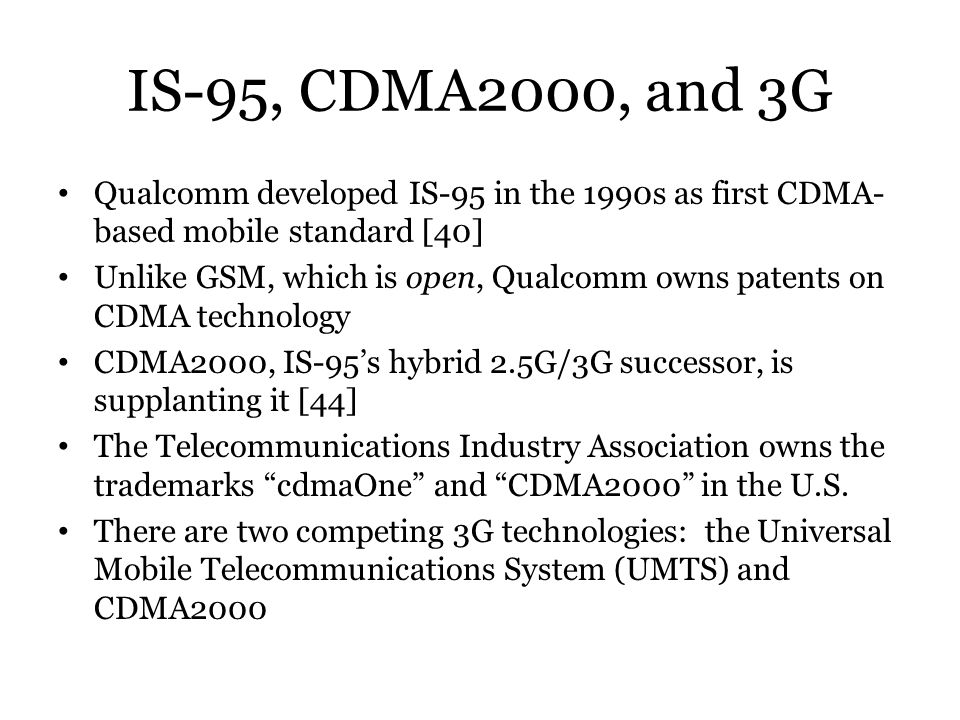 IS-95, CDMA2000, and 3G Qualcomm developed IS-95 in the 1990s as first CDMA-based mobile standard [40]
